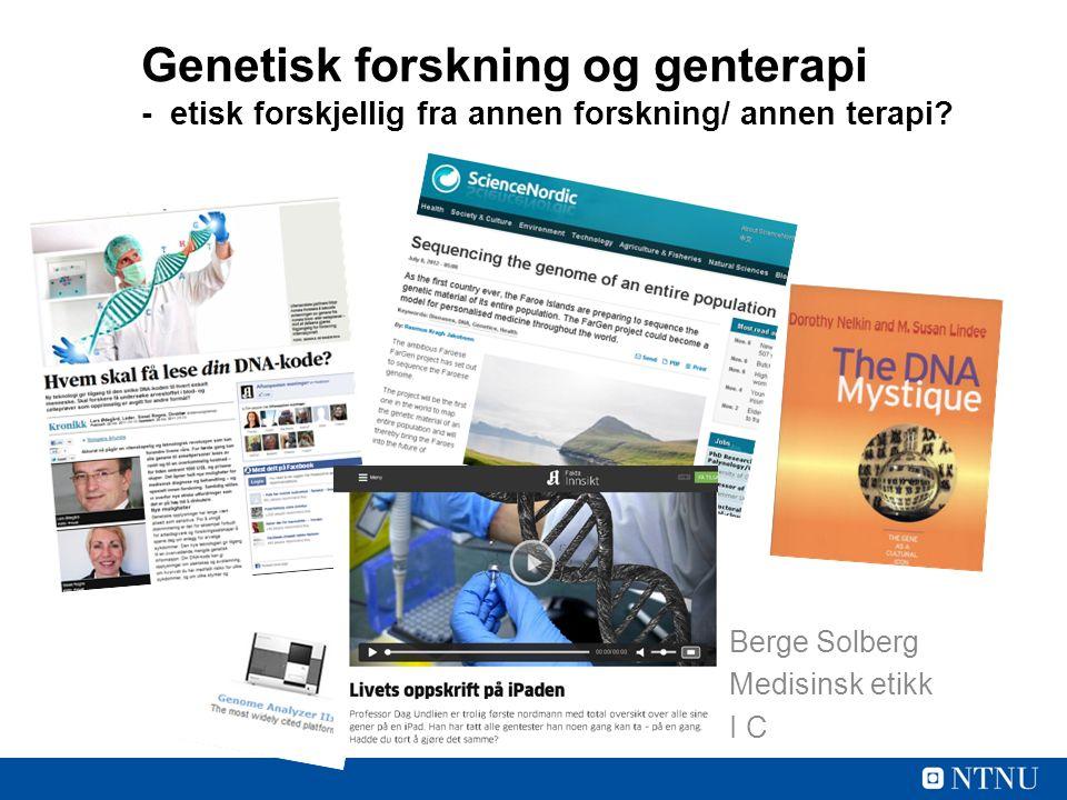 Genetisk forskning og genterapi - etisk forskjellig fra annen forskning/ annen terapi.