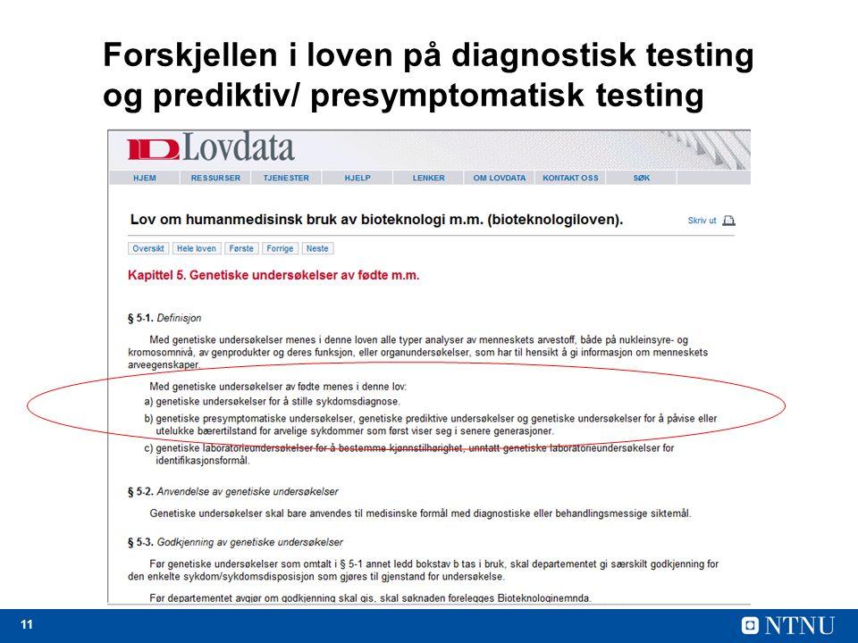 11 Forskjellen i loven på diagnostisk testing og prediktiv/ presymptomatisk testing