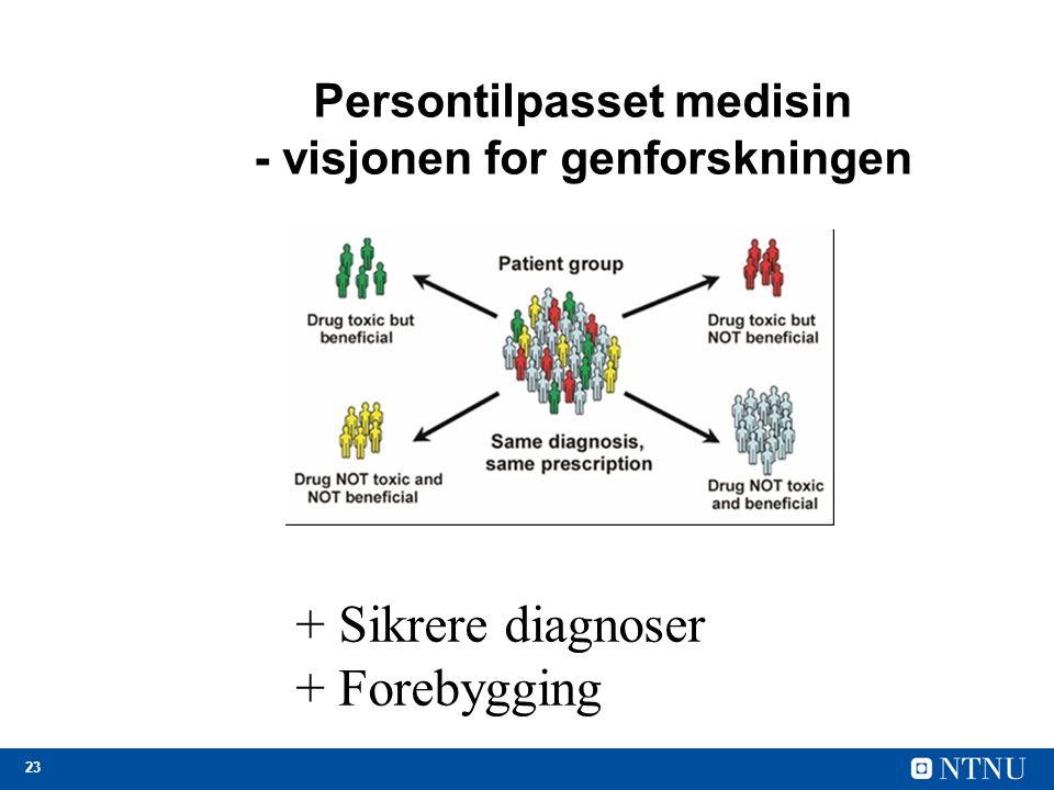 23 Persontilpasset medisin - visjonen for genforskningen + Sikrere diagnoser + Forebygging