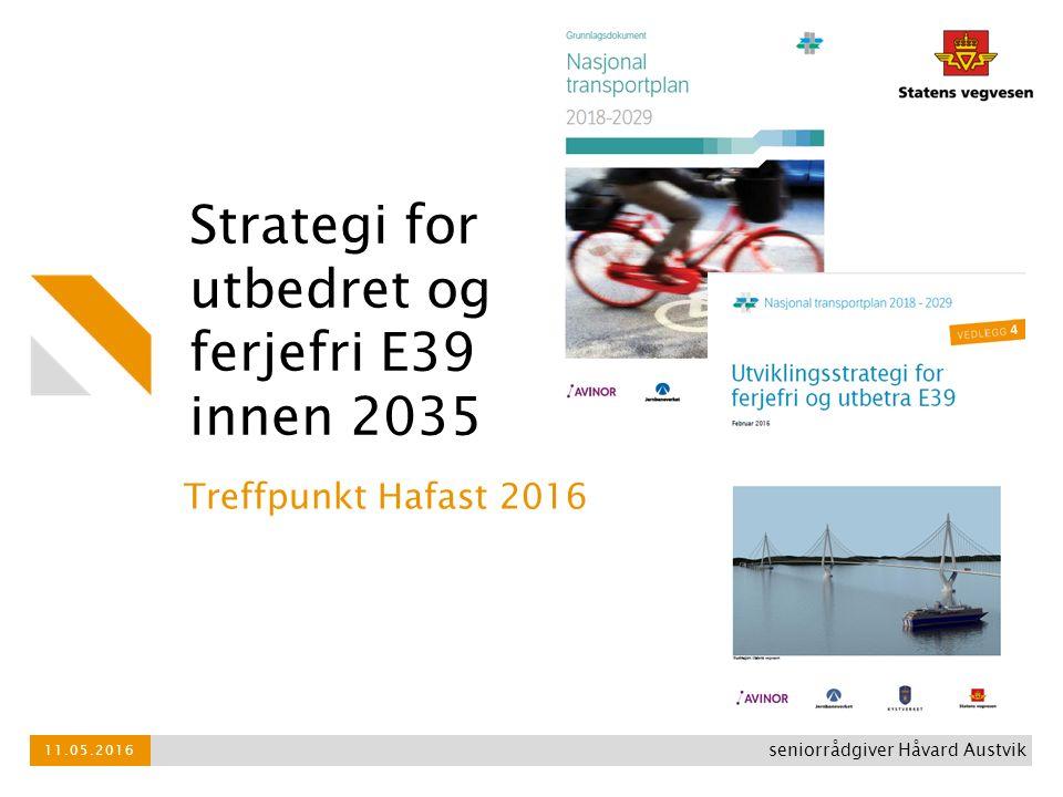 Strategi for utbedret og ferjefri E39 innen 2035 Treffpunkt Hafast 2016 11.05.2016 seniorrådgiver Håvard Austvik