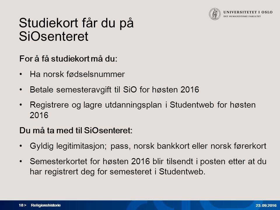 18 > Studiekort får du på SiOsenteret For å få studiekort må du: Ha norsk fødselsnummer Betale semesteravgift til SiO for høsten 2016 Registrere og la