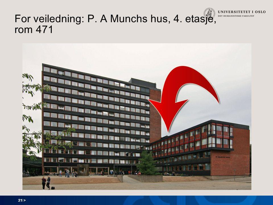 21 > For veiledning: P. A Munchs hus, 4. etasje, rom 471