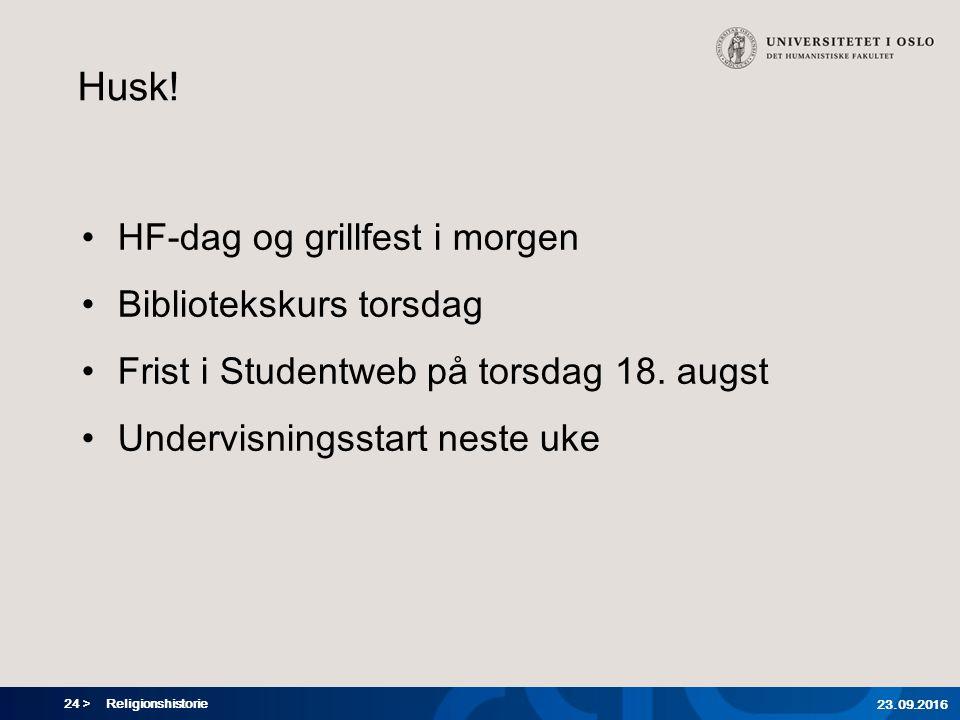 24 > Religionshistorie 23.09.2016 Husk! HF-dag og grillfest i morgen Bibliotekskurs torsdag Frist i Studentweb på torsdag 18. augst Undervisningsstart