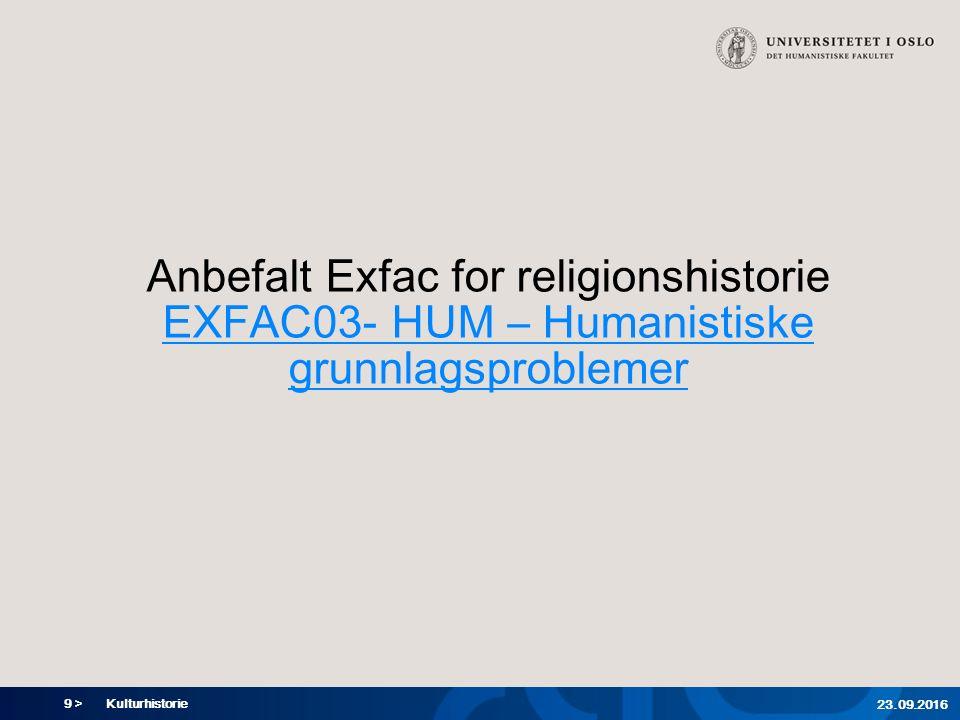 9 > Kulturhistorie 23.09.2016 Anbefalt Exfac for religionshistorie EXFAC03- HUM – Humanistiske grunnlagsproblemer EXFAC03- HUM – Humanistiske grunnlag