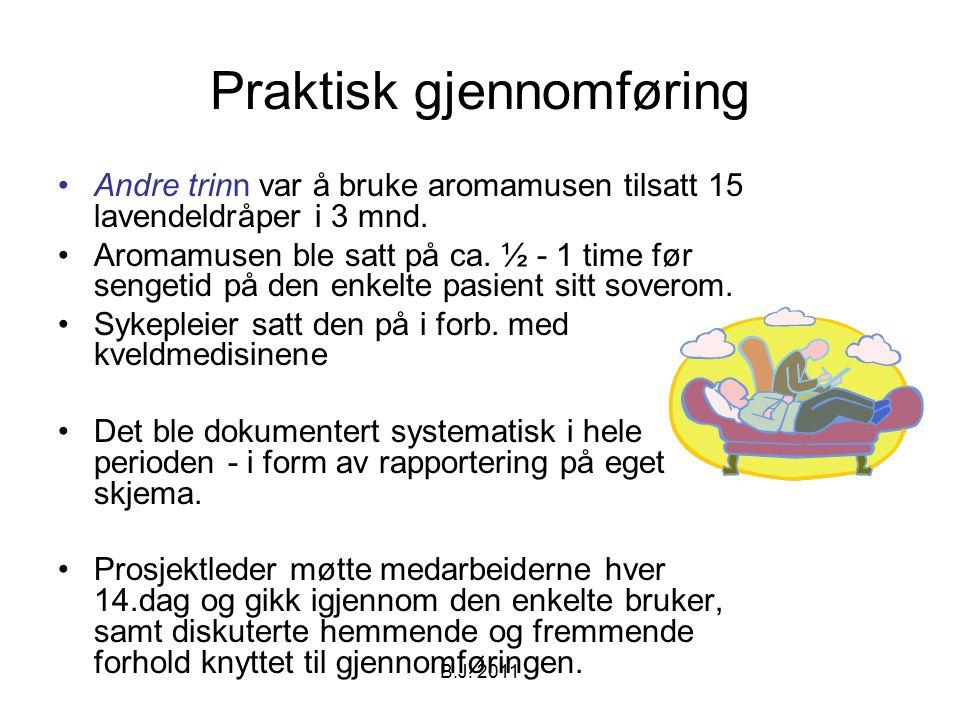 Praktisk gjennomføring Andre trinn var å bruke aromamusen tilsatt 15 lavendeldråper i 3 mnd. Aromamusen ble satt på ca. ½ - 1 time før sengetid på den
