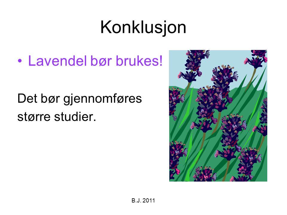 Konklusjon Lavendel bør brukes! Det bør gjennomføres større studier. B.J. 2011