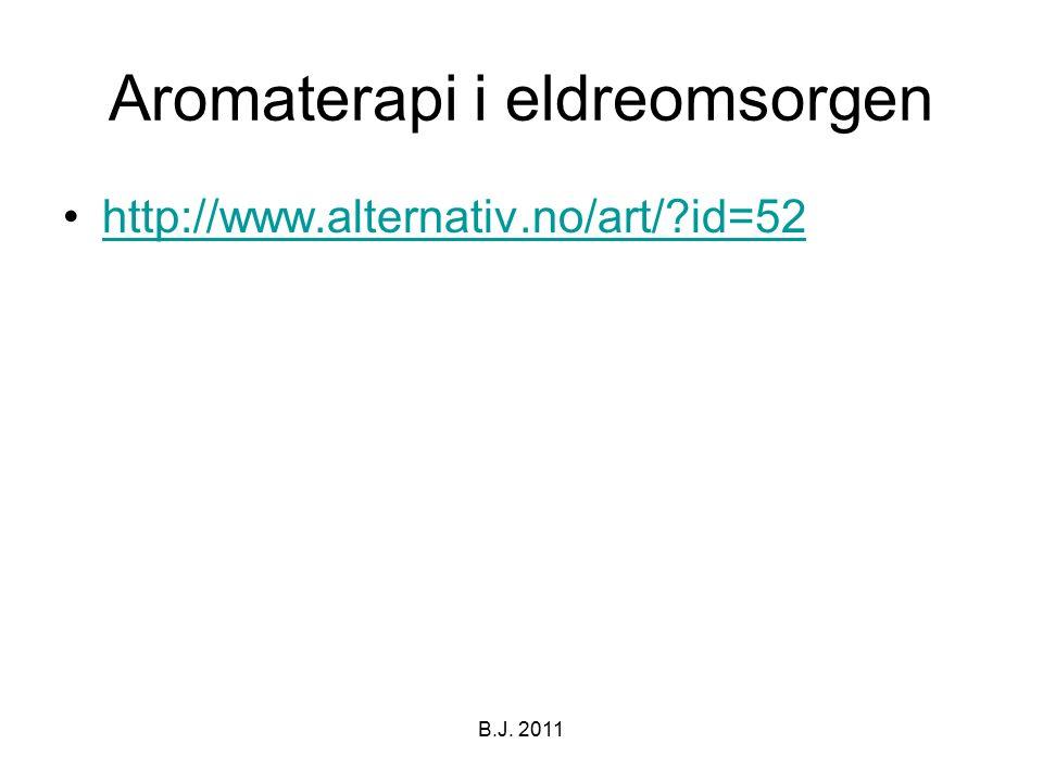 Aromaterapi i eldreomsorgen http://www.alternativ.no/art/?id=52 B.J. 2011