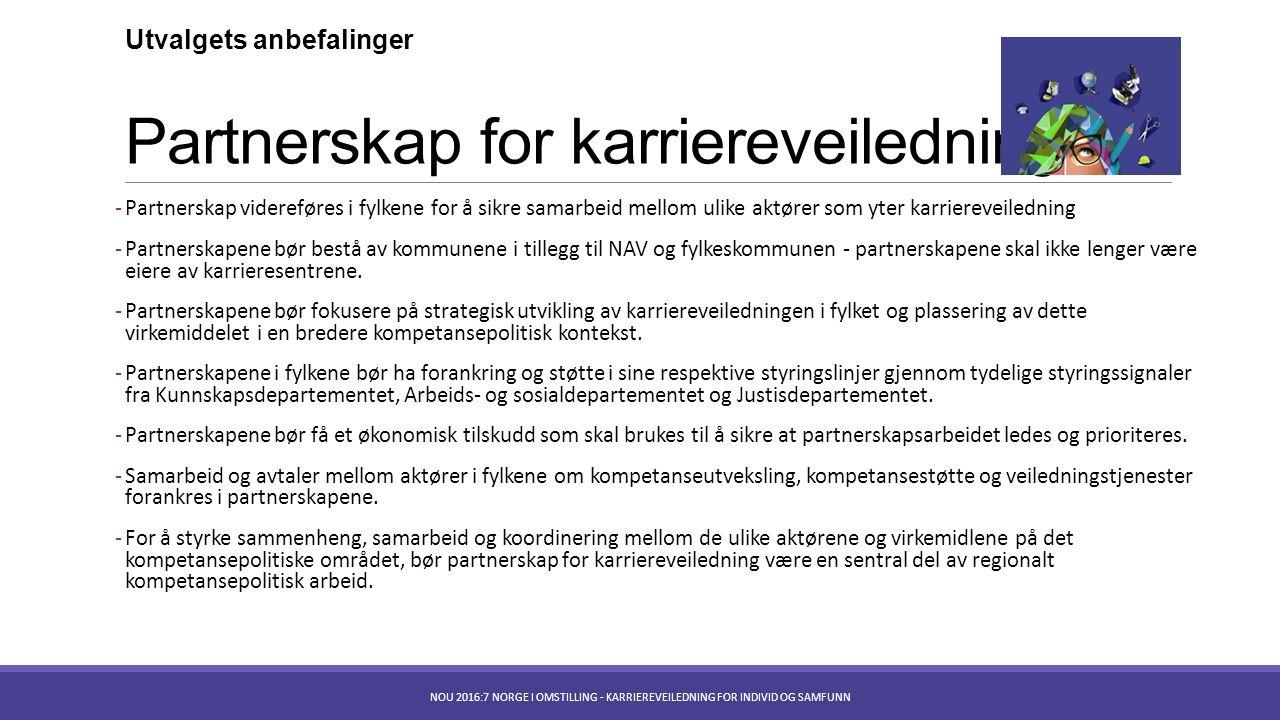 Partnerskap for karriereveiledning -Partnerskap videreføres i fylkene for å sikre samarbeid mellom ulike aktører som yter karriereveiledning -Partnerskapene bør bestå av kommunene i tillegg til NAV og fylkeskommunen - partnerskapene skal ikke lenger være eiere av karrieresentrene.