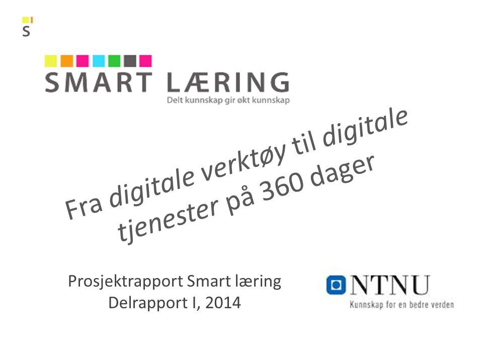 Fra digitale verktøy til digitale tjenester på 360 dager Prosjektrapport Smart læring Delrapport I, 2014