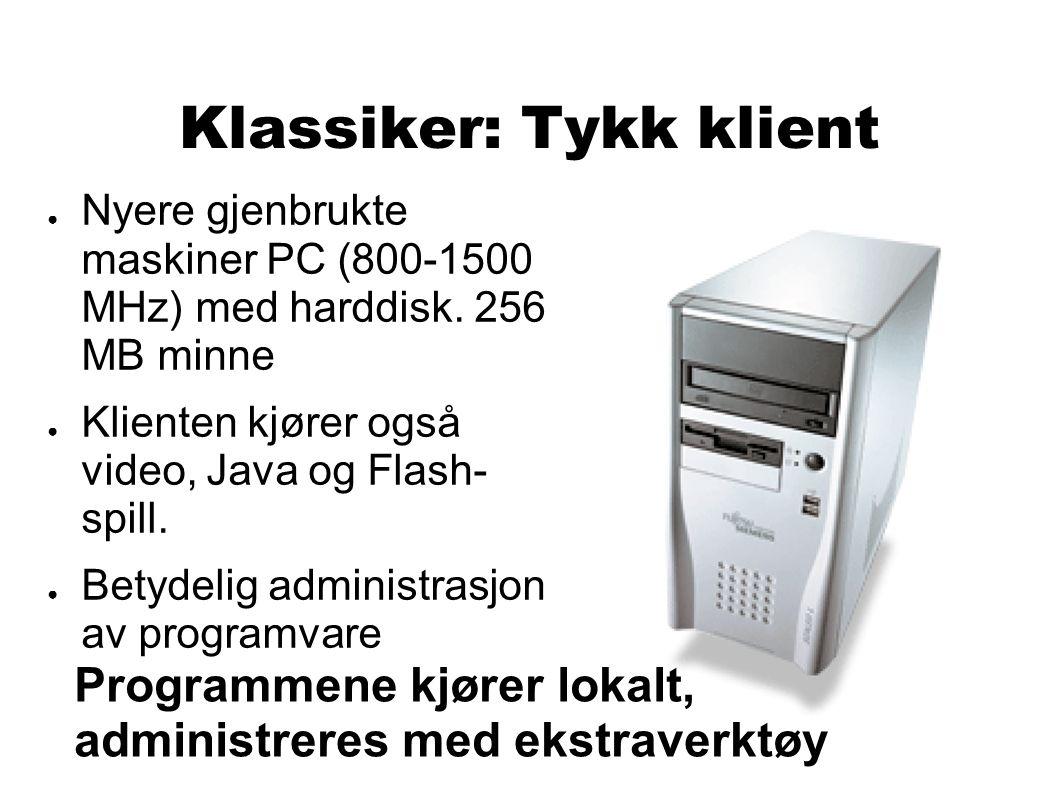 Klassiker: Tykk klient ● Nyere gjenbrukte maskiner PC (800-1500 MHz) med harddisk.