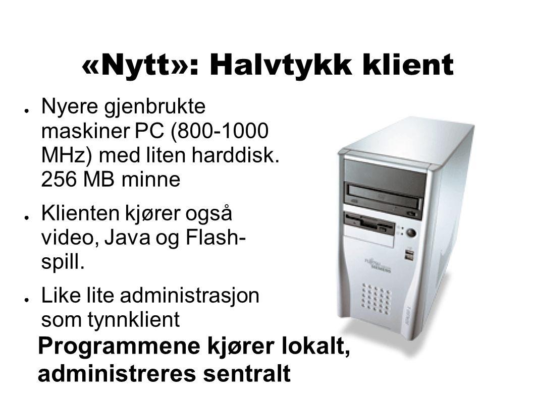«Nytt»: Halvtykk klient ● Nyere gjenbrukte maskiner PC (800-1000 MHz) med liten harddisk.
