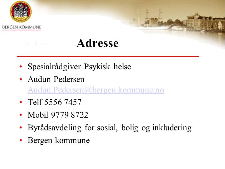 Adresse Spesialrådgiver Psykisk helse Audun Pedersen Audun.Pedersen@bergen.kommune.no Audun.Pedersen@bergen.kommune.no Telf 5556 7457 Mobil 9779 8722 Byrådsavdeling for sosial, bolig og inkludering Bergen kommune