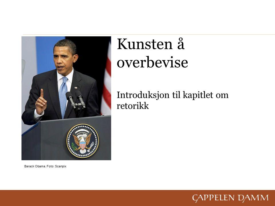 Kunsten å overbevise Introduksjon til kapitlet om retorikk Barack Obama. Foto: Scanpix