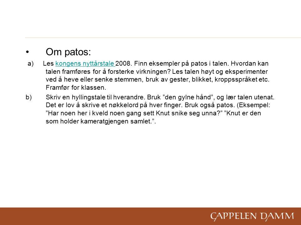 Om patos: a) Les kongens nyttårstale 2008. Finn eksempler på patos i talen. Hvordan kan talen framføres for å forsterke virkningen? Les talen høyt og