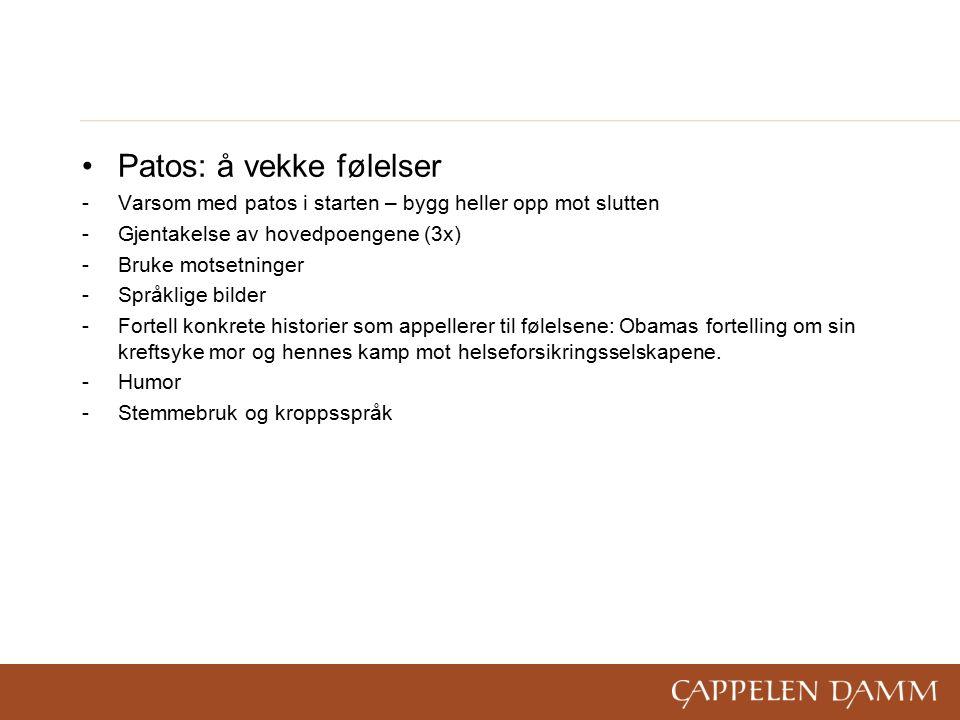Patos: å vekke følelser -Varsom med patos i starten – bygg heller opp mot slutten -Gjentakelse av hovedpoengene (3x) -Bruke motsetninger -Språklige bi