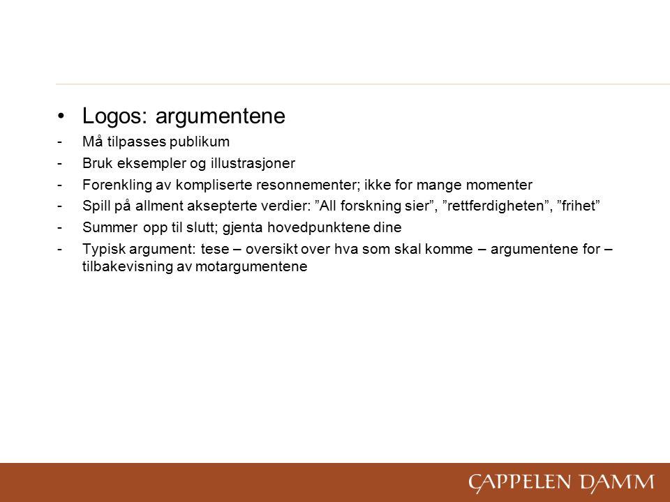 Logos: argumentene -Må tilpasses publikum -Bruk eksempler og illustrasjoner -Forenkling av kompliserte resonnementer; ikke for mange momenter -Spill p
