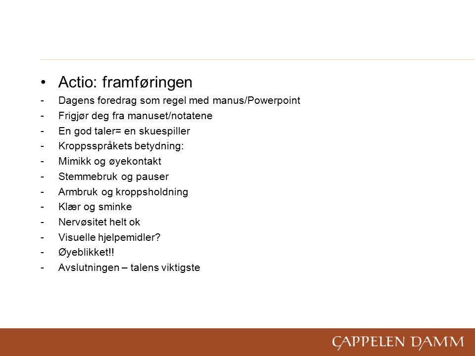 Actio: framføringen -Dagens foredrag som regel med manus/Powerpoint -Frigjør deg fra manuset/notatene -En god taler= en skuespiller -Kroppsspråkets be