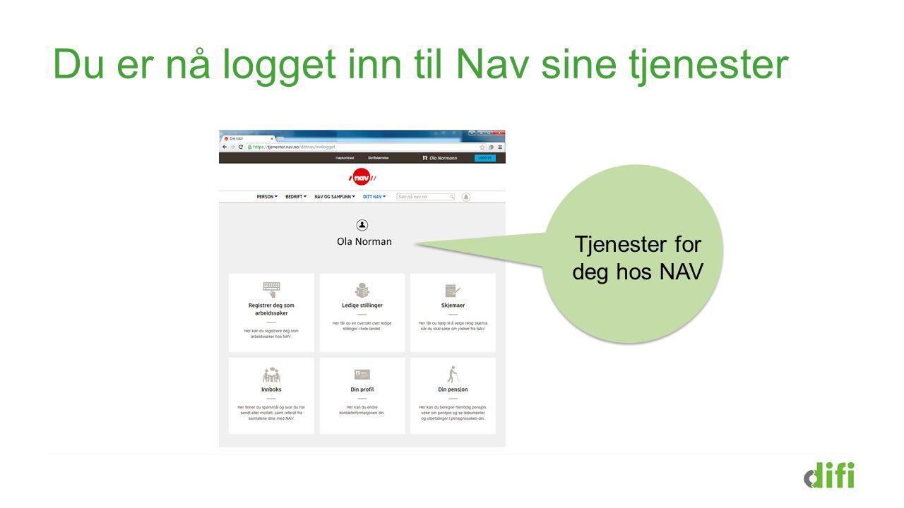 Du er nå logget inn til Nav sine tjenester Tjenester for deg hos NAV