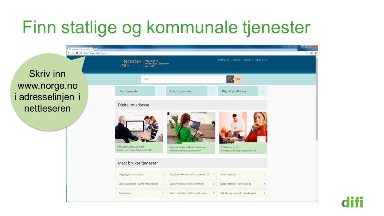 Finn statlige og kommunale tjenester Skriv inn www.norge.no i adresselinjen i nettleseren
