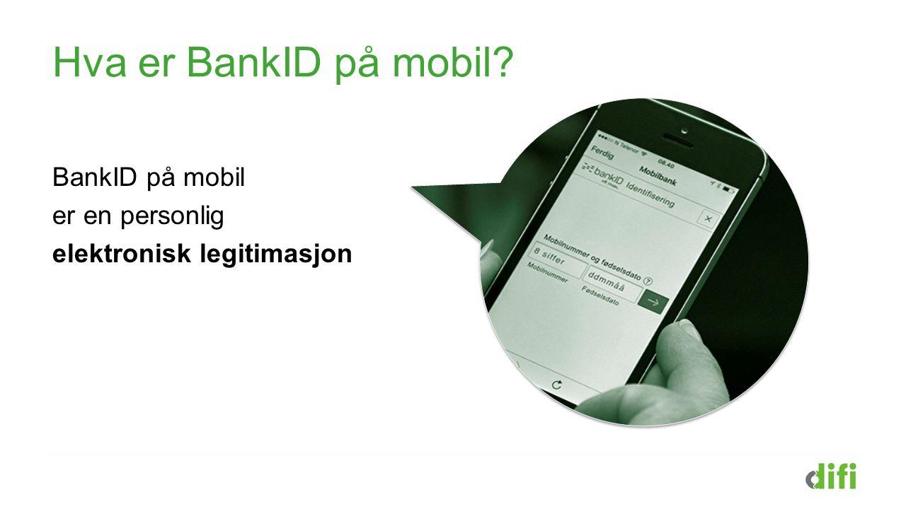 Hva er BankID på mobil BankID på mobil er en personlig elektronisk legitimasjon