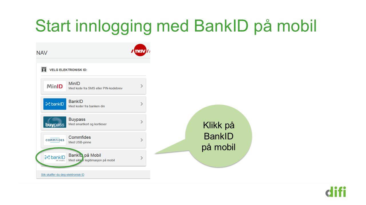 Start innlogging med BankID på mobil Klikk på BankID på mobil