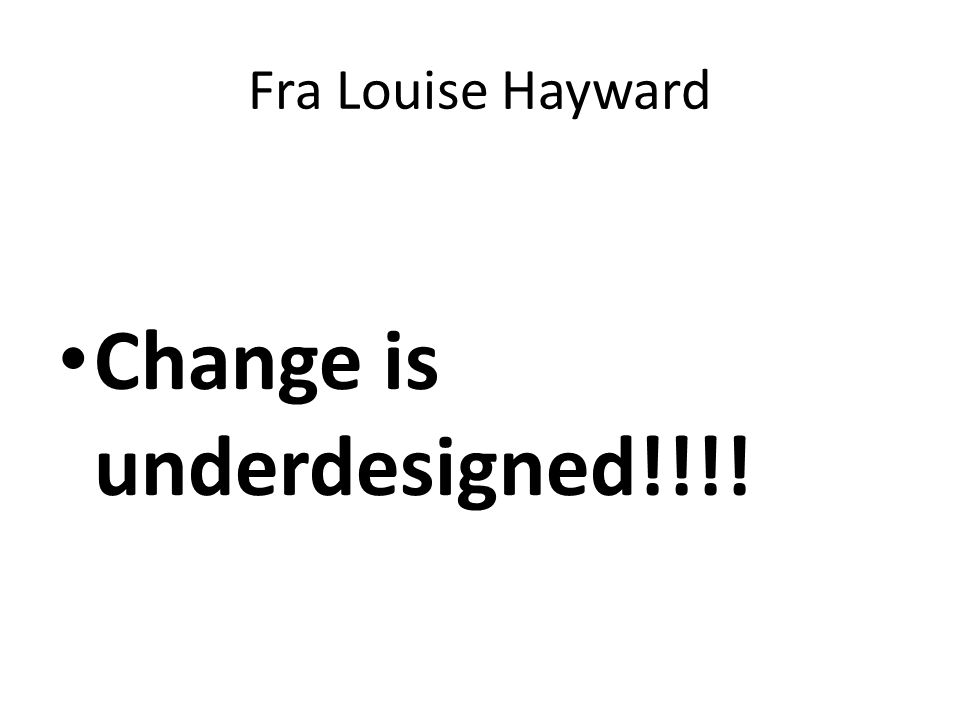 Fra Louise Hayward Change is underdesigned!!!!