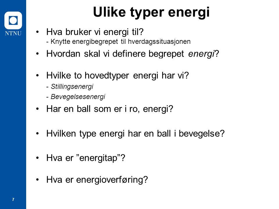 7 Ulike typer energi Hva bruker vi energi til.