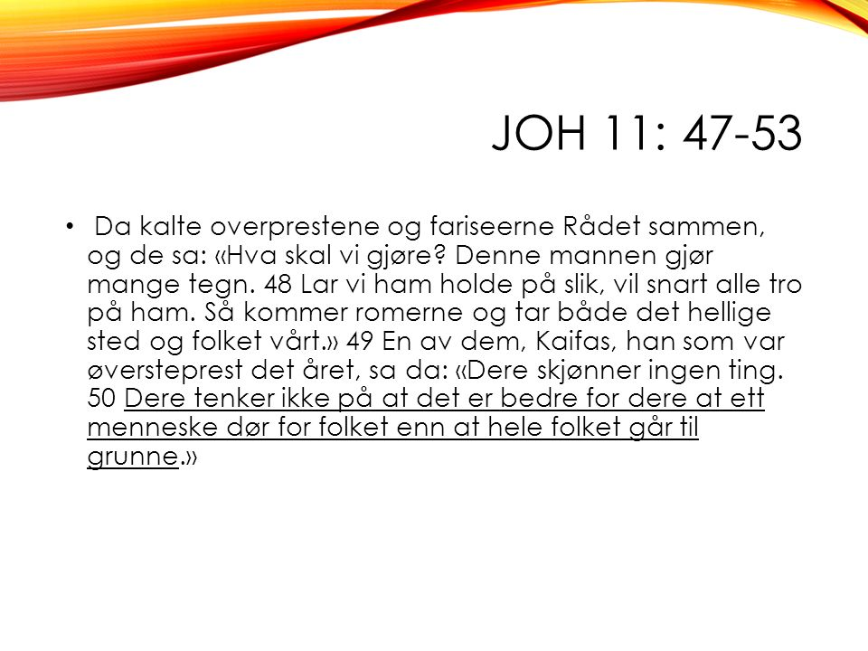 JOH 11: 47-53 Da kalte overprestene og fariseerne Rådet sammen, og de sa: «Hva skal vi gjøre.