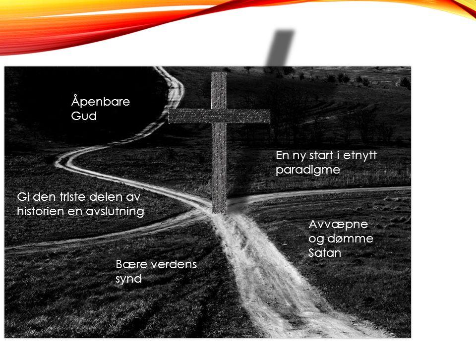 Åpenbare Gud Avvæpne og dømme Satan Bære verdens synd En ny start i etnytt paradigme Gi den triste delen av historien en avslutning
