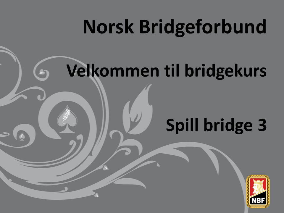 Norsk Bridgeforbund Velkommen til bridgekurs Spill bridge 3