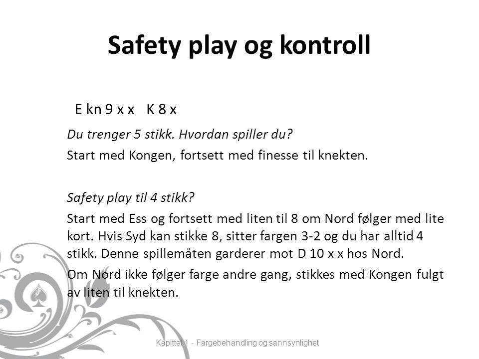 Safety play og kontroll Du trenger 5 stikk. Hvordan spiller du.
