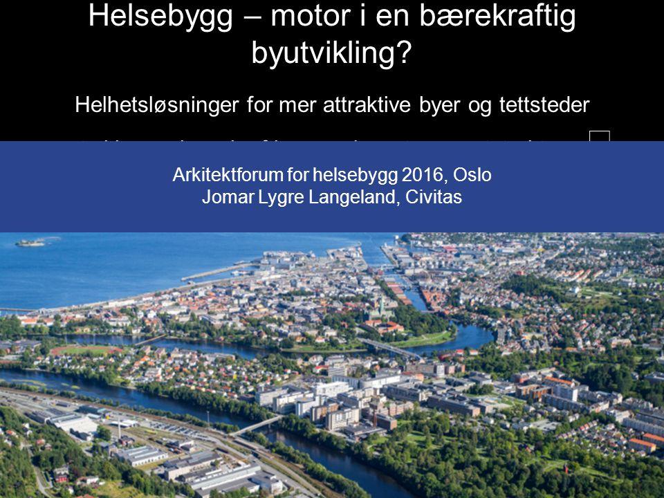 Helsebygg – motor i en bærekraftig byutvikling? Helhetsløsninger for mer attraktive byer og tettsteder – styrking av bærekraftige areal- og transports