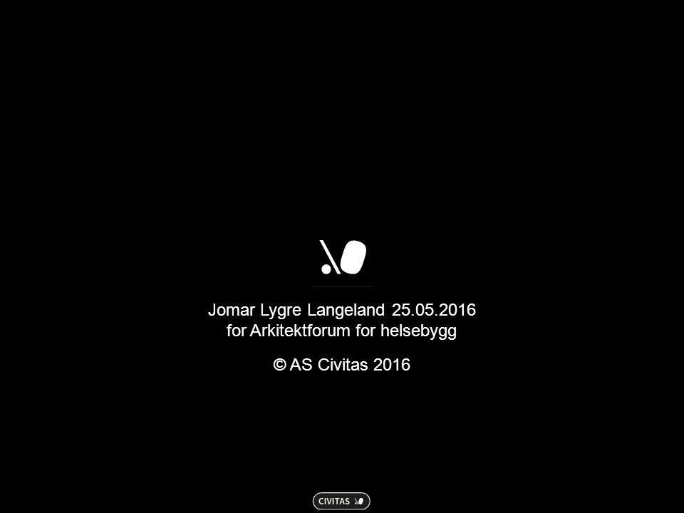 Jomar Lygre Langeland 25.05.2016 for Arkitektforum for helsebygg © AS Civitas 2016