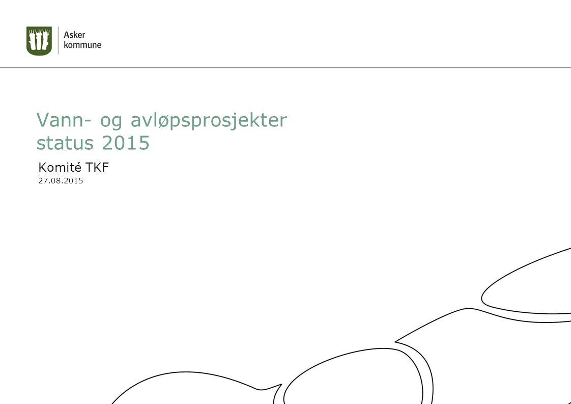 Vann- og avløpsprosjekter status 2015 Komité TKF 27.08.2015