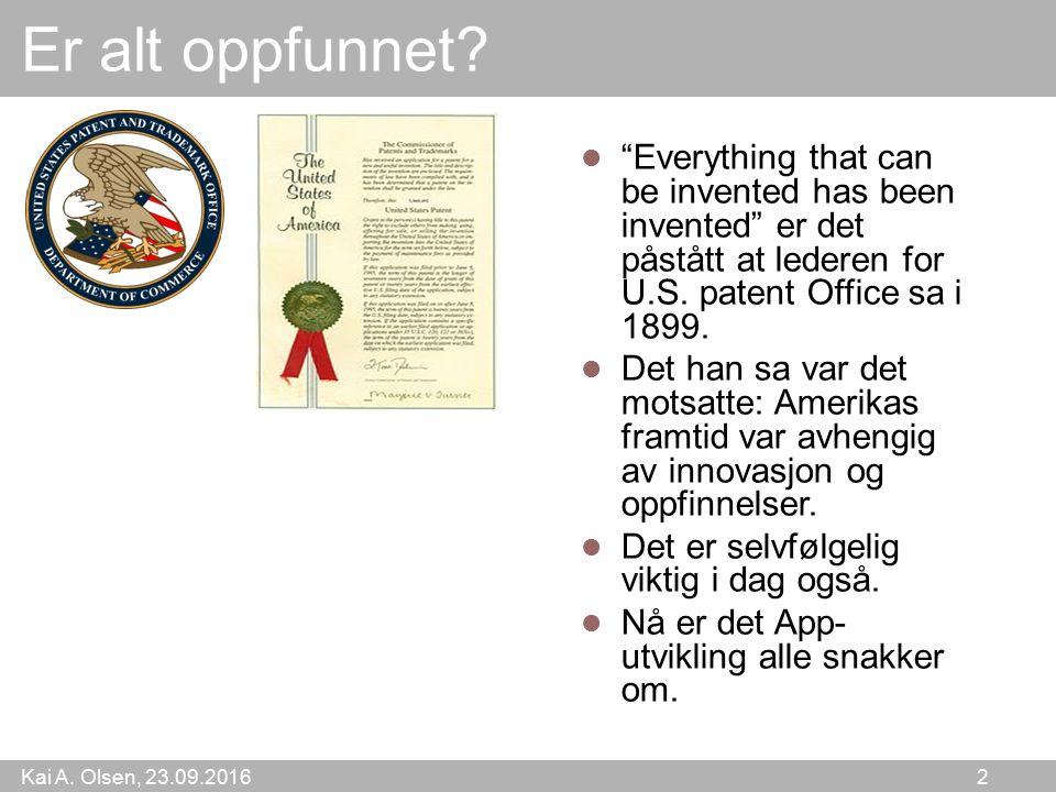 Kai A. Olsen, 23.09.2016 2 Er alt oppfunnet.