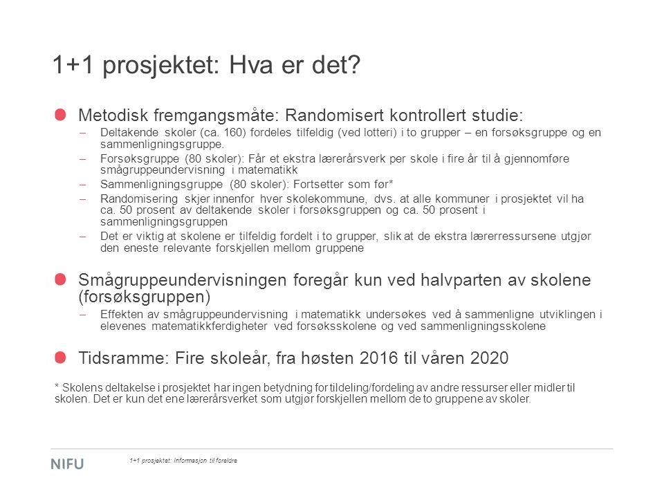 1+1 prosjektet 1+1 prosjektet: Informasjon til foreldre Skoleår Alderskull 2016/172017/182018/192019/20 Varighet: 2008X (trinn 3)X (trinn 4)  2 år 2009X (trinn 2)X (trinn 3)X (trinn 4)  3 år 2010 X (trinn 4)  1 år 2011 X (trinn 2)X (trinn 3)  2 år Hvilke trinn inngår i prosjektet hvert av de fire skoleårene.
