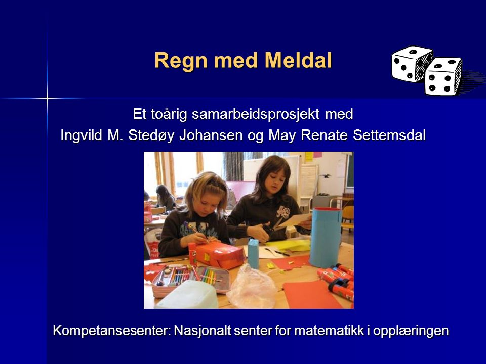 Regn med Meldal Kompetansesenter: Nasjonalt senter for matematikk i opplæringen Et toårig samarbeidsprosjekt med Ingvild M.