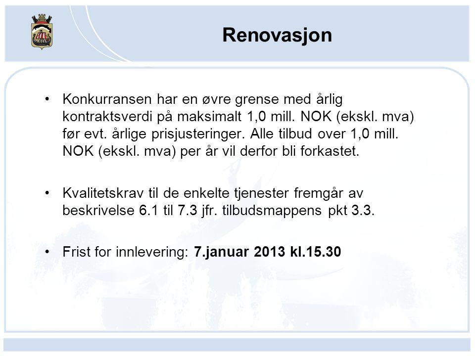 Renovasjon Konkurransen har en øvre grense med årlig kontraktsverdi på maksimalt 1,0 mill. NOK (ekskl. mva) før evt. årlige prisjusteringer. Alle tilb