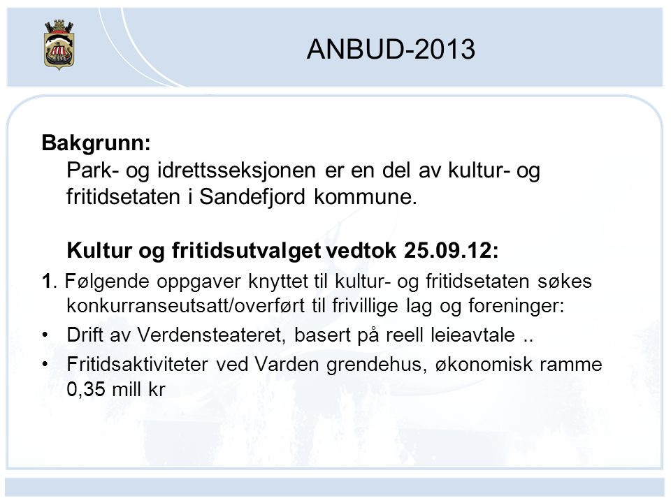 ANBUD-2013 Bakgrunn: Park- og idrettsseksjonen er en del av kultur- og fritidsetaten i Sandefjord kommune. Kultur og fritidsutvalget vedtok 25.09.12: