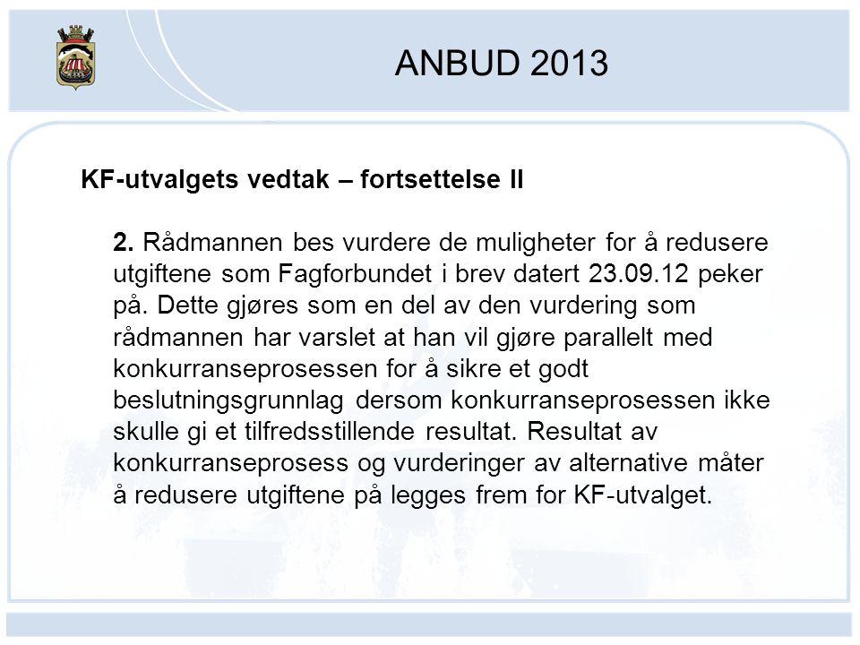 ANBUD 2013 KF-utvalgets vedtak – fortsettelse II 2. Rådmannen bes vurdere de muligheter for å redusere utgiftene som Fagforbundet i brev datert 23.09.