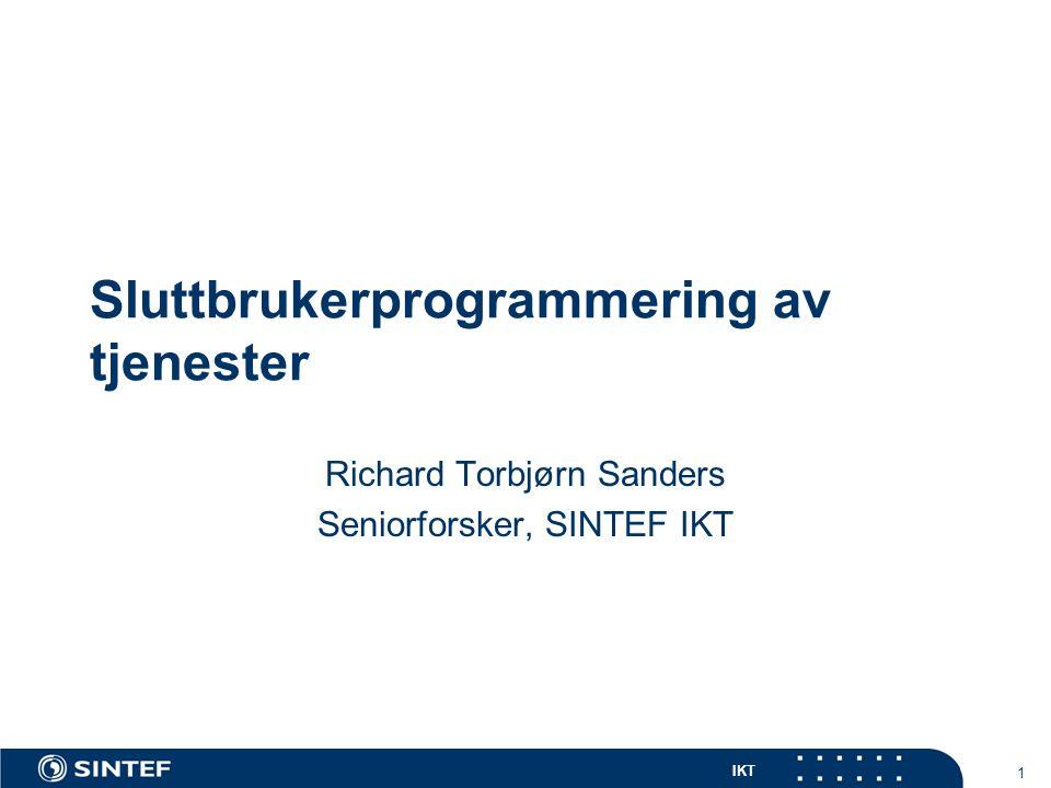IKT 1 Sluttbrukerprogrammering av tjenester Richard Torbjørn Sanders Seniorforsker, SINTEF IKT