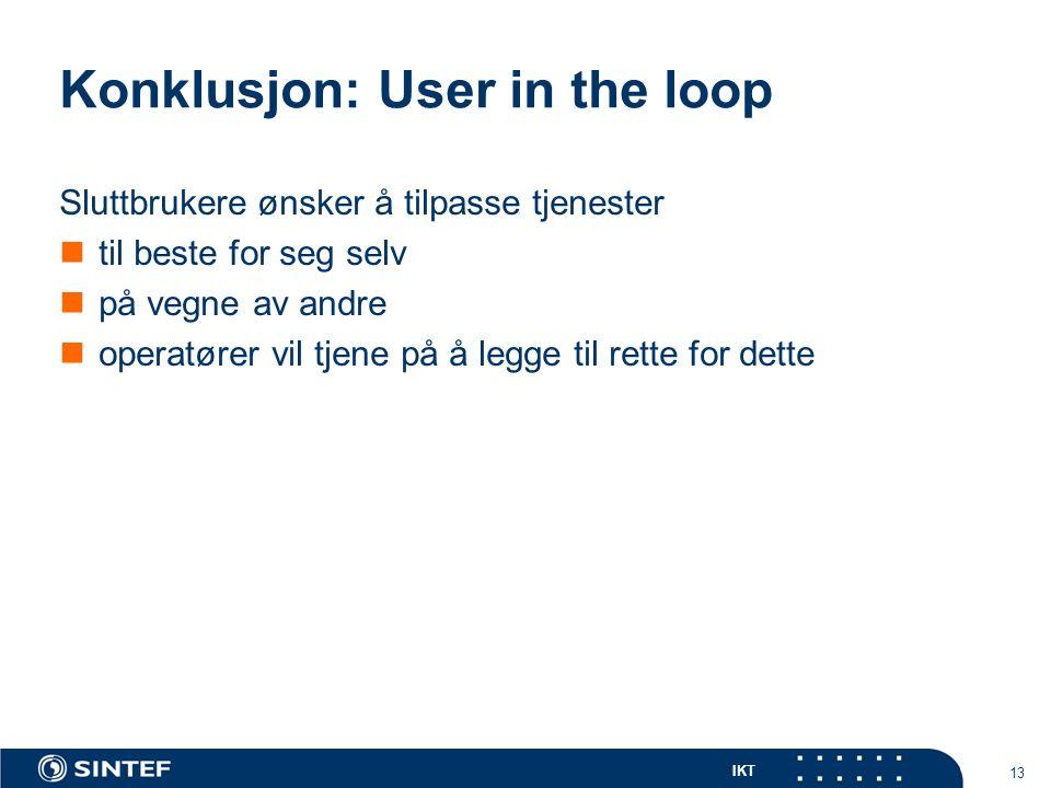 IKT 13 Konklusjon: User in the loop Sluttbrukere ønsker å tilpasse tjenester til beste for seg selv på vegne av andre operatører vil tjene på å legge til rette for dette