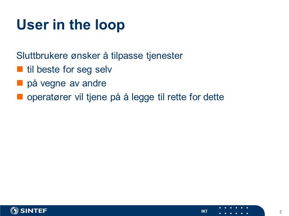 IKT 2 User in the loop Sluttbrukere ønsker å tilpasse tjenester til beste for seg selv på vegne av andre operatører vil tjene på å legge til rette for dette