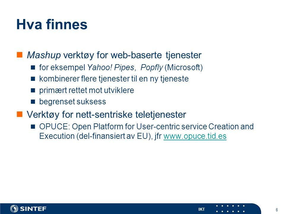 IKT 8 Hva finnes Mashup verktøy for web-baserte tjenester for eksempel Yahoo.