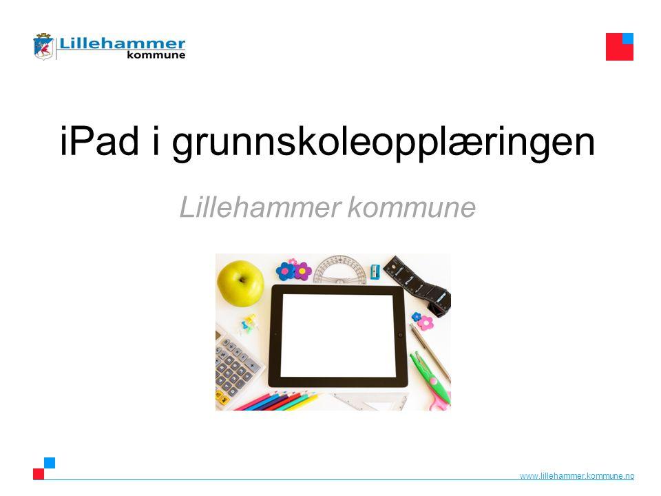 www.lillehammer.kommune.no iPad i grunnskoleopplæringen Lillehammer kommune