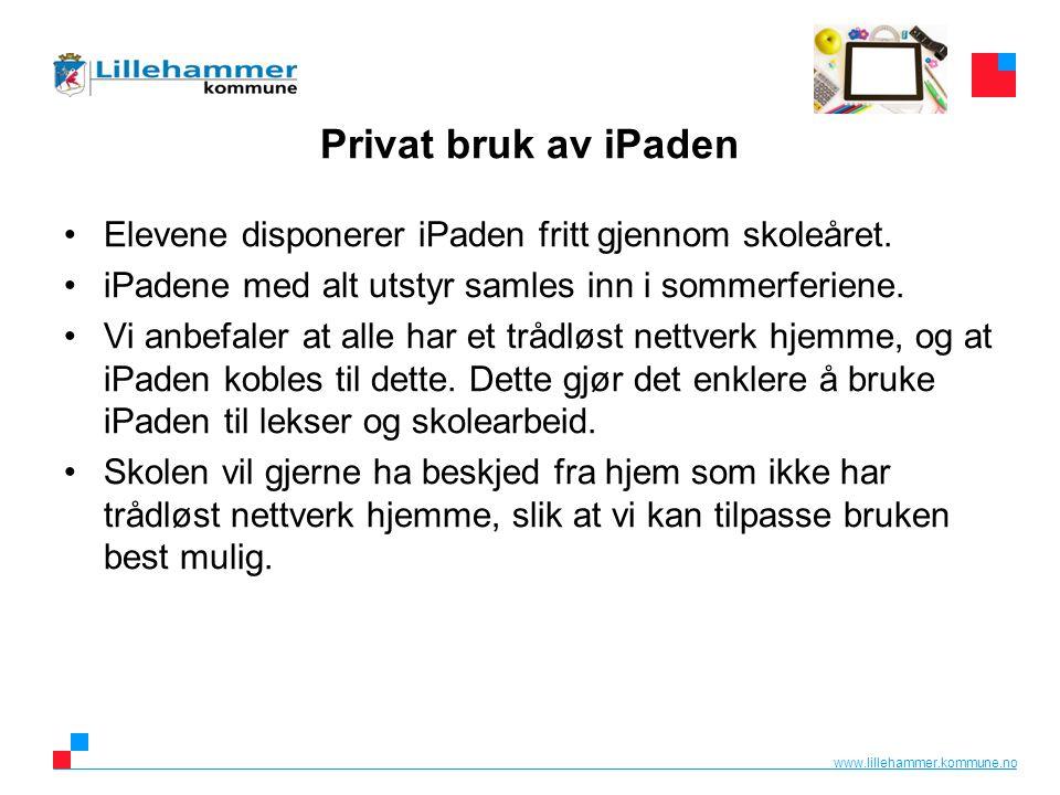www.lillehammer.kommune.no Privat bruk av iPaden Bruk av iPad hjemme, er hjemmets anliggende (innenfor låneavtalen).