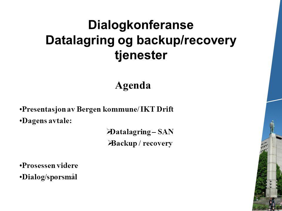 Dialogkonferanse Datalagring og backup/recovery tjenester Agenda Presentasjon av Bergen kommune/ IKT Drift Dagens avtale:  Datalagring – SAN  Backup