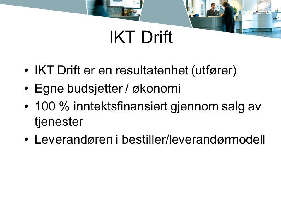 IKT Drift IKT Drift er en resultatenhet (utfører) Egne budsjetter / økonomi 100 % inntektsfinansiert gjennom salg av tjenester Leverandøren i bestille