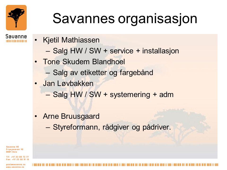 Savannes organisasjon Kjetil Mathiassen –Salg HW / SW + service + installasjon Tone Skudem Blandhoel –Salg av etiketter og fargebånd Jan Løvbakken –Salg HW / SW + systemering + adm Arne Bruusgaard –Styreformann, rådgiver og pådriver.