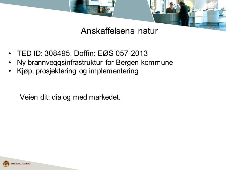Anskaffelsens natur TED ID: 308495, Doffin: EØS 057-2013 Ny brannveggsinfrastruktur for Bergen kommune Kjøp, prosjektering og implementering Veien dit: dialog med markedet.